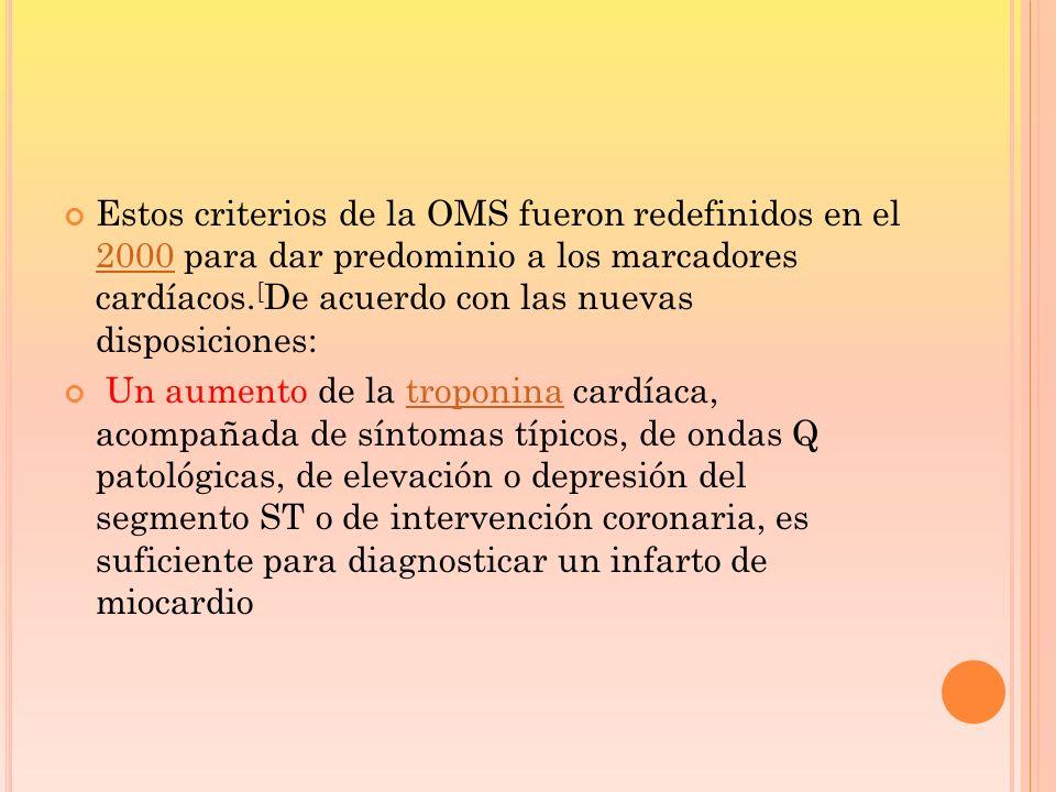 Estos criterios de la OMS fueron redefinidos en el 2000 para dar predominio a los marcadores cardíacos.[De acuerdo con las nuevas disposiciones: